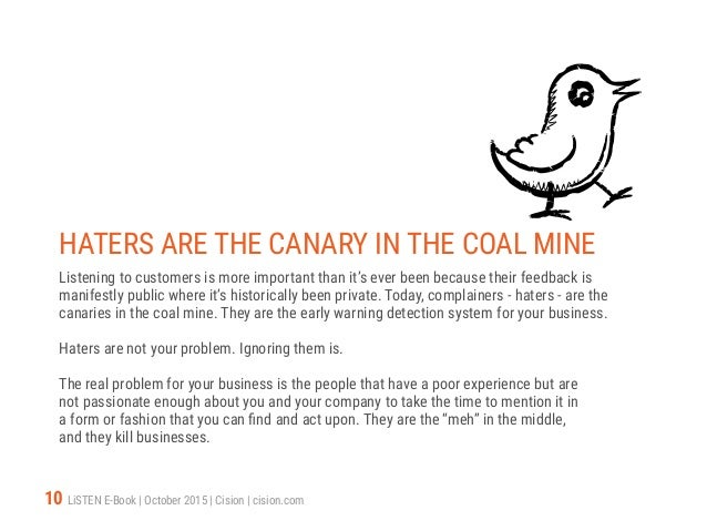10 LiSTEN E-Book   October 2015   Cision   cision.com HATERS ARE THE CANARY IN THE COAL MINE Listening to customers is mor...