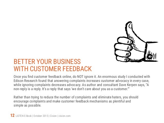12 LiSTEN E-Book   October 2015   Cision   cision.com BETTER YOUR BUSINESS WITH CUSTOMER FEEDBACK Once you find customer f...