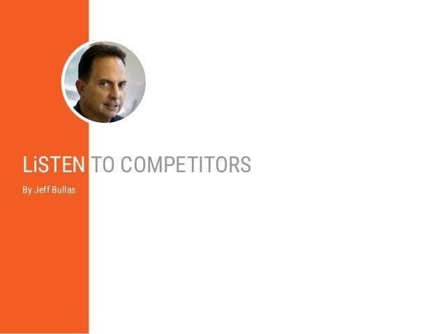 13 LiSTEN E-Book   October 2015   Cision   cision.com LiSTEN TO COMPETITORS By Jeff Bullas