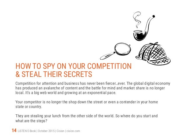 14 LiSTEN E-Book   October 2015   Cision   cision.com HOW TO SPY ON YOUR COMPETITION & STEAL THEIR SECRETS Competition for...