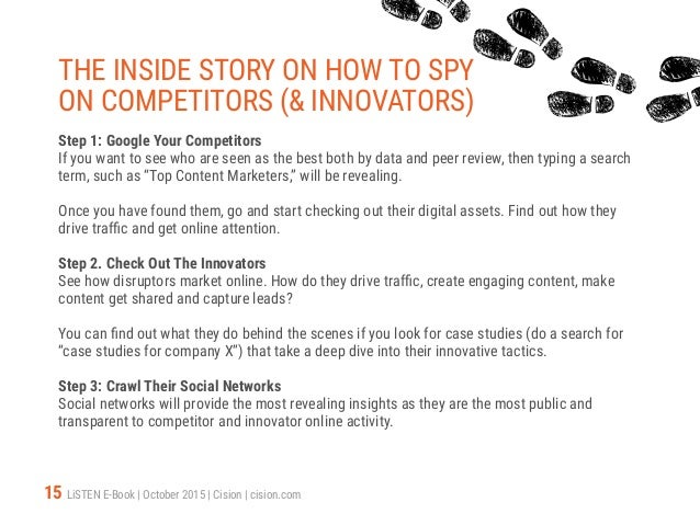 15 LiSTEN E-Book   October 2015   Cision   cision.com THE INSIDE STORY ON HOW TO SPY ON COMPETITORS (& INNOVATORS) Step 1:...