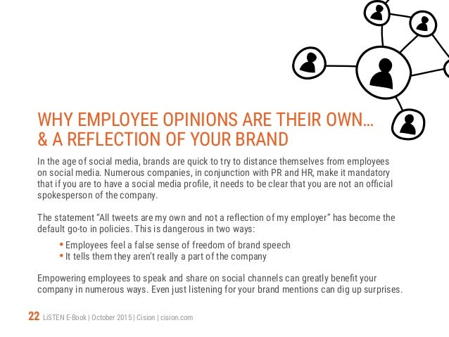 22 LiSTEN E-Book   October 2015   Cision   cision.com WHY EMPLOYEE OPINIONS ARE THEIR OWN…  A REFLECTION OF YOUR BRAND In ...