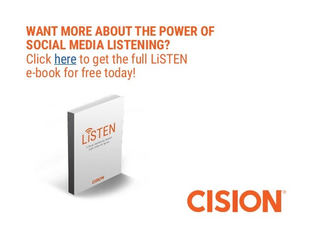 26 LiSTEN E-Book   October 2015   Cision   cision.com WANT MORE ABOUT THE POWER OF SOCIAL MEDIA LISTENING? Click here to g...