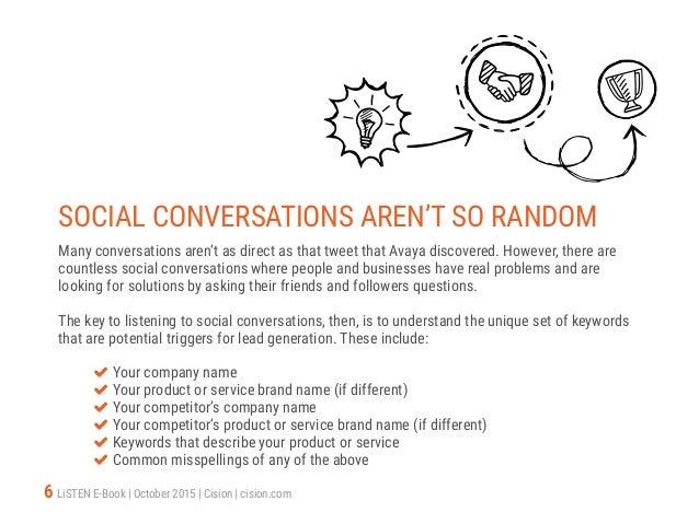6 LiSTEN E-Book   October 2015   Cision   cision.com SOCIAL CONVERSATIONS AREN'T SO RANDOM Many conversations aren't as di...