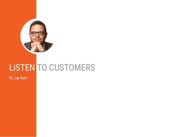 8 LiSTEN E-Book   October 2015   Cision   cision.com LiSTEN TO CUSTOMERS By Jay Baer