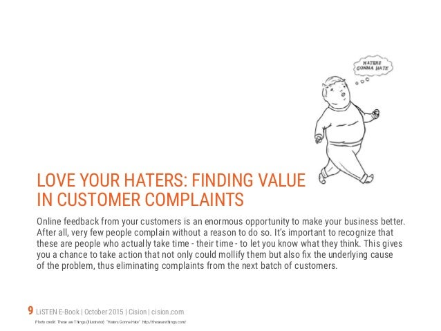9 LiSTEN E-Book   October 2015   Cision   cision.com LOVE YOUR HATERS: FINDING VALUE IN CUSTOMER COMPLAINTS Online feedbac...