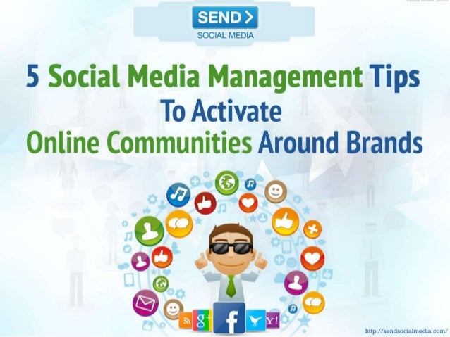 5 Social Media Management Tips To Activate Online Communities Around Brands