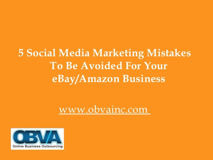 5 Social Media Marketing Mistakes       To Be Avoided For Your       eBay/Amazon Business       www.obvainc.com