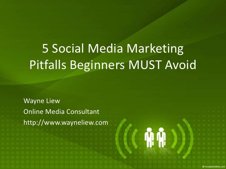 5 Social Media Marketing Pitfalls Beginners MUST Avoid<br />Wayne Liew<br />Online Media Consultant<br />http://www.waynel...