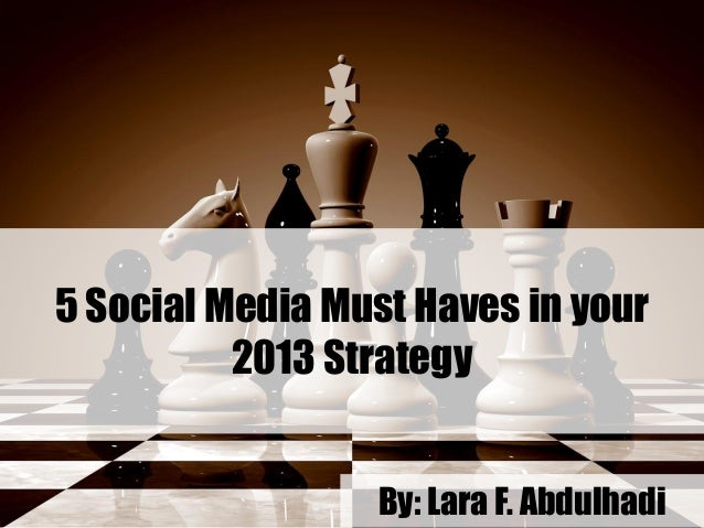 5 Social Media Must Haves in your2013 StrategyBy: Lara F. Abdulhadi