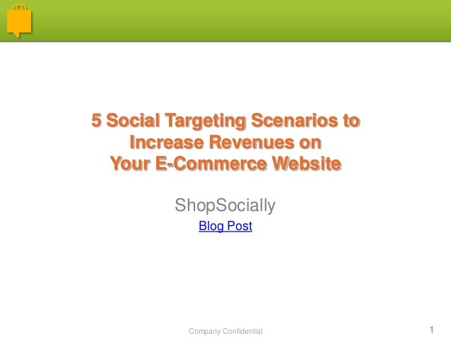 Company Confidential 1 5 Social Targeting Scenarios to Increase Revenues on Your E-Commerce Website ShopSocially Blog Post