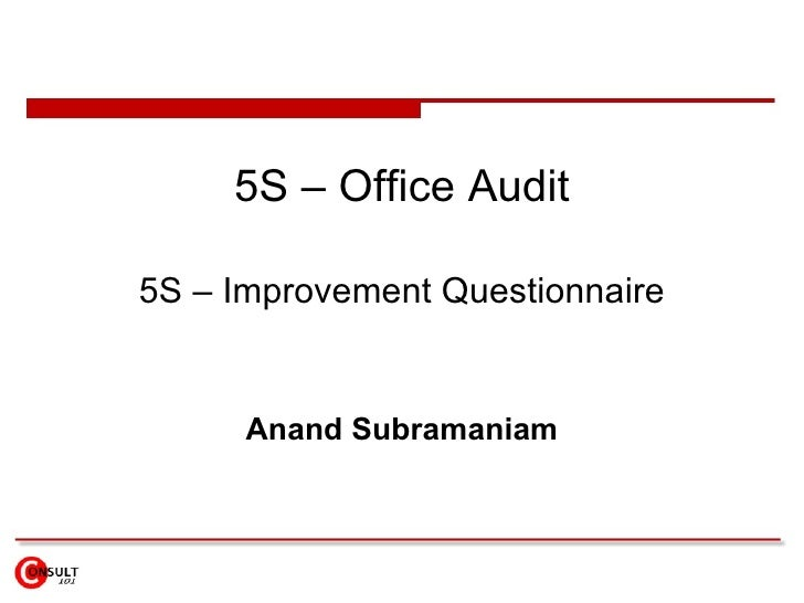 5S – Office Audit 5S – Improvement Questionnaire Anand Subramaniam
