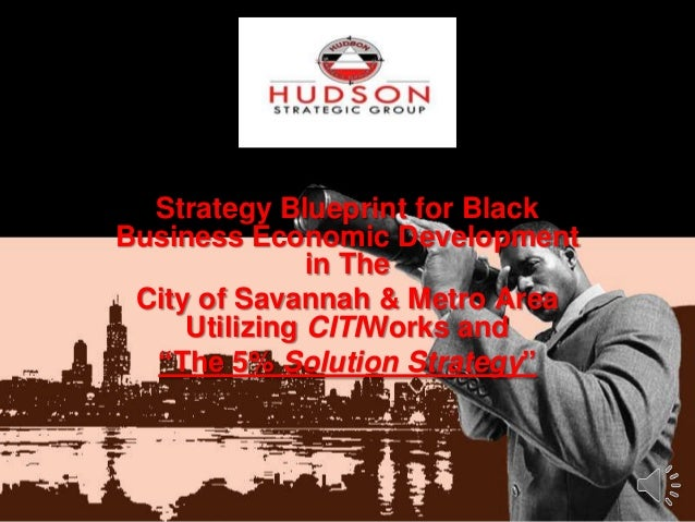 Developing a  Strategy Blueprint for Black Business Economic Development in The City of Savannah & Metro Area Utilizing CI...