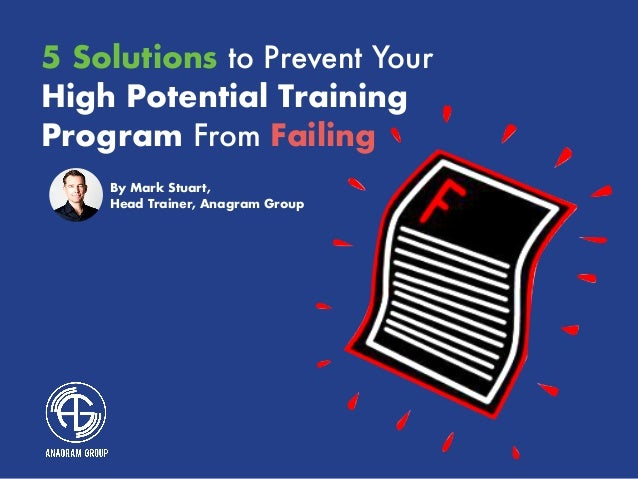 5 Solutions to Prevent Your High Potential Training Program From Failing By Mark Stuart, Head Trainer, Anagram Group