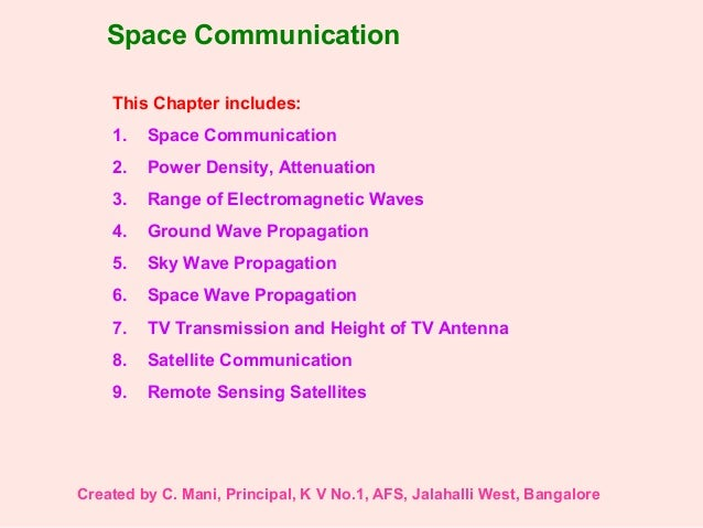 Space Communication This Chapter includes: 1. Space Communication 2. Power Density, Attenuation 3. Range of Electromagneti...