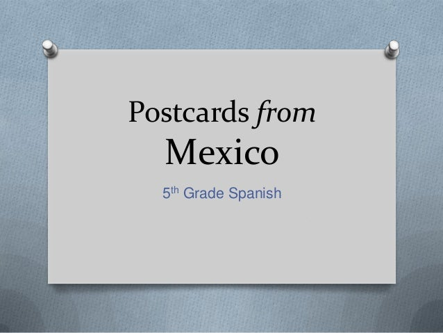 Postcards fromMexico5th Grade Spanish