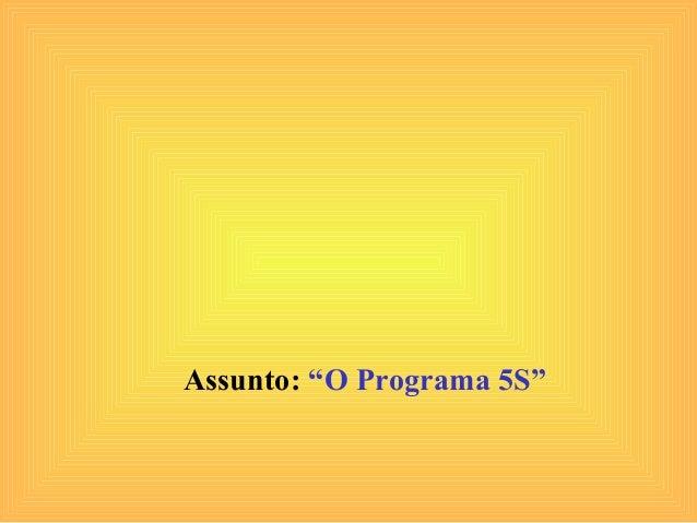 """Assunto: """"O Programa 5S"""""""