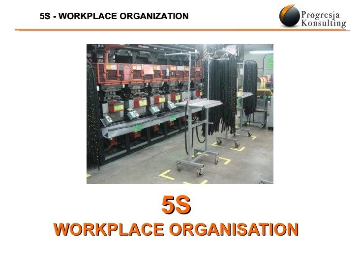 5S - WORKPLACE ORGANIZATION                     5S  WORKPLACE ORGANISATION
