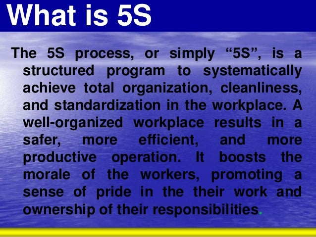 5s of good housekeeping Key components of the 5s philosophy are safety and good housekeeping practices safety is an integral part of the sort, set in order and shine segment of any 5s project standardize and sustain refers to methods used to ensure that safety and good housekeeping is maintained.
