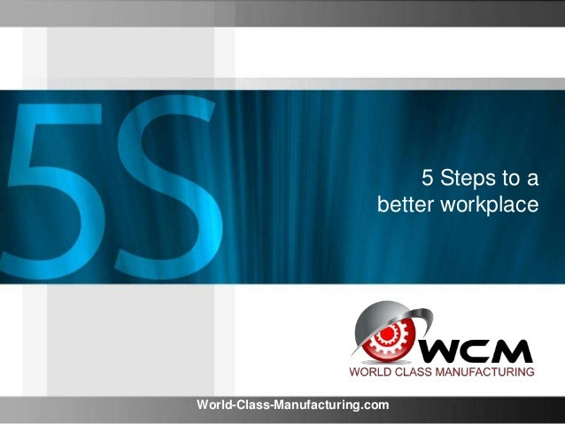 5 Steps to a better workplace World-Class-Manufacturing.com