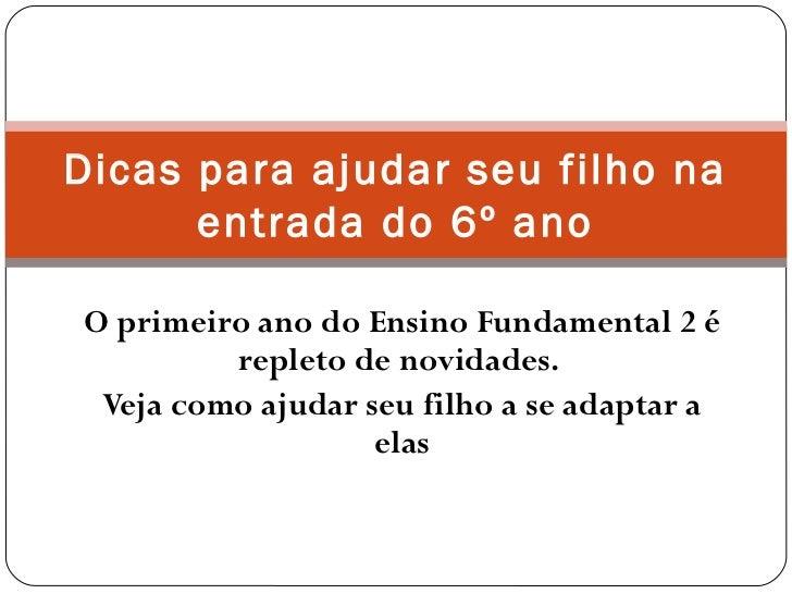 Dicas para ajudar seu filho na      entrada do 6º anoO primeiro ano do Ensino Fundamental 2 é         repleto de novidades...