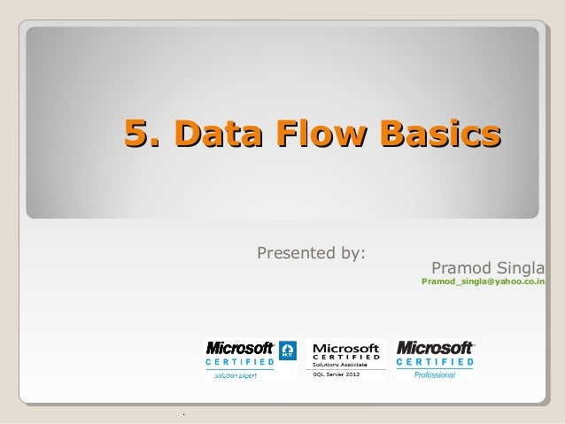 5.5. Data Flow BasicsData Flow Basics Presented by: Pramod Singla Pramod_singla@yahoo.co.in .