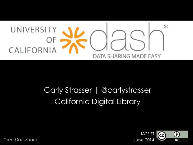 *née DataShare * IASSIST June 2014 Carly Strasser | @carlystrasser California Digital Library