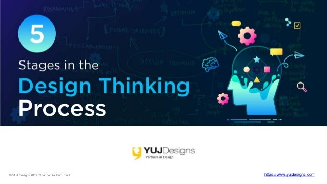 """© YUJ Designs 2019. Confidential Document. https://www.yujdesigns.com 5 Stages of """"Design Thinking"""" Process"""