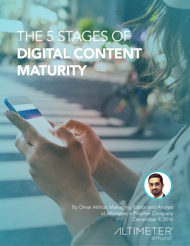 By Omar Akhtar, Managing Editor and Analyst at Altimeter, a Prophet Company December 9, 2016 THE 5 STAGES OF DIGITAL CONTE...