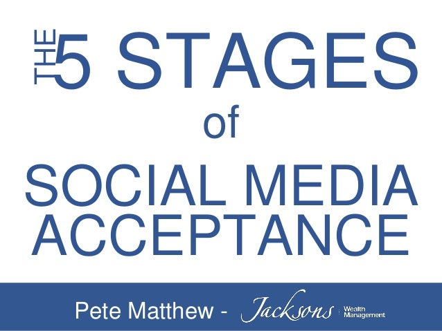 THE 5 STAGES of SOCIAL MEDIA ACCEPTANCE Pete Matthew -