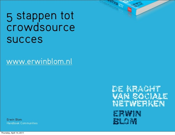 5 stappen tot     crowdsource     succes     www.erwinblom.nl     Erwin Blom     Handboek CommunitiesThursday, April 14, 2...