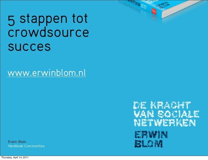 5 stappen tot     crowdsource     succes     www.erwinblom.nl     Erwin Blom     Handboek CommunitiesThursday, April 14, 2...