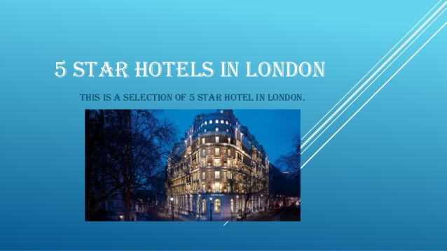 5 STAR HOTELS IN LONDON This is a selection of 5 star hotel in London.