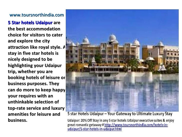 www.toursnorthindia.com5 Star hotels Udaipur arethe best accommodationchoice for visitors to caterand explore the cityattr...