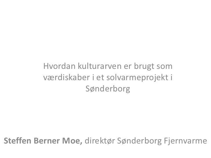 Hvordan kulturarven er brugt som         værdiskaber i et solvarmeprojekt i                   SønderborgSteffen Berner Moe...