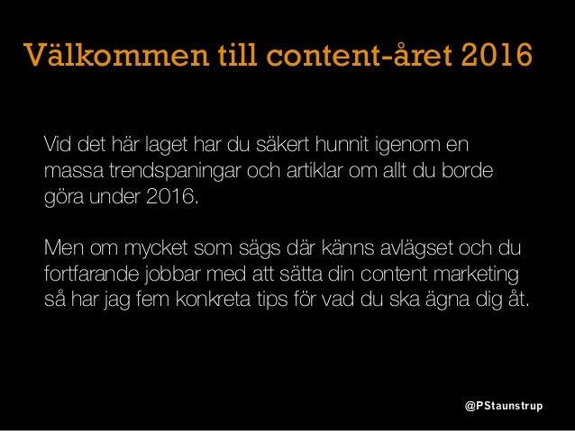 5 steg till bättre content marketing 2016 av @PStaunstrup Slide 2