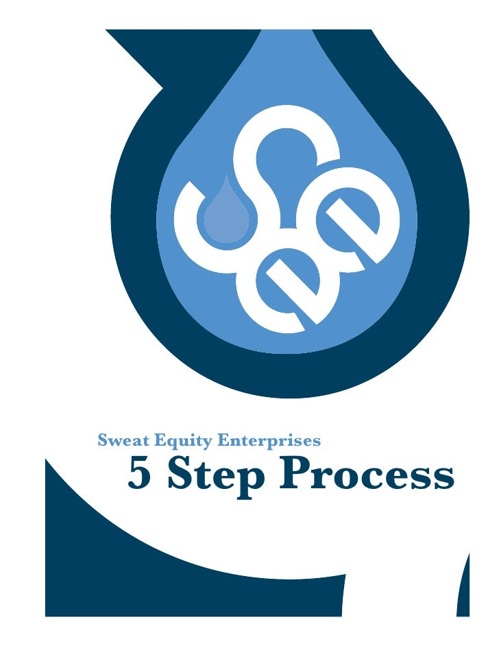 Sweat Equity Enterprises     5 Step Process