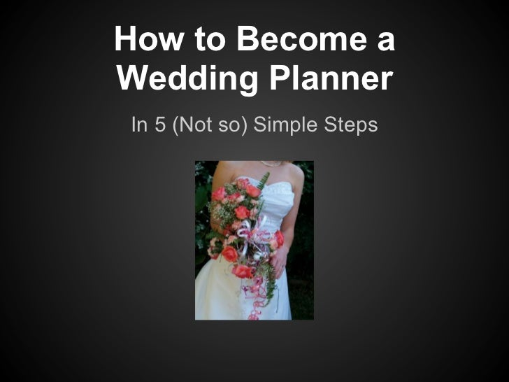 How to Become aWedding PlannerIn 5 (Not so) Simple Steps