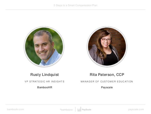 bamboohr.com payscale.com 5 Steps to a Smart Compensation Plan Rusty Lindquist VP STRATEGIC HR INSIGHTS BambooHR Rita Pate...