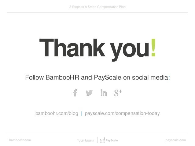 bamboohr.com payscale.com 5 Steps to a Smart Compensation Plan Follow BambooHR and PayScale on social media: bamboohr.com/...