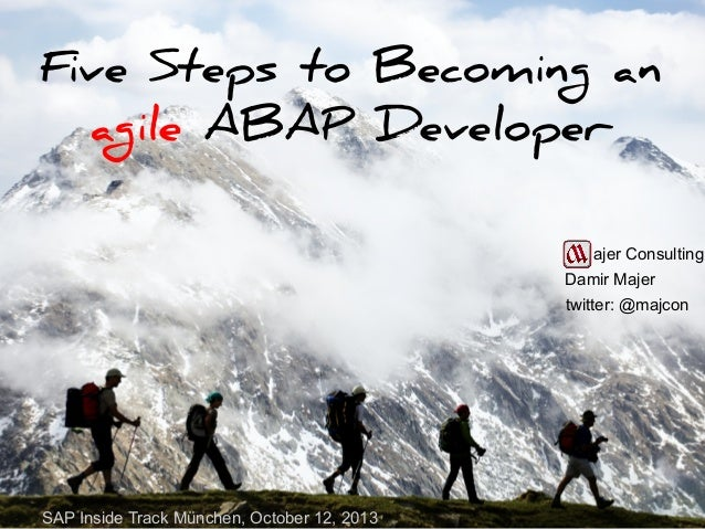 Five Steps to Becoming an agile ABAP Developer ajer Consulting Damir Majer twitter: @majcon  SAP Inside Track München, Oct...