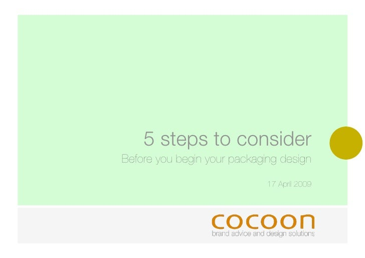 5 steps to consider Before you begin your packaging design                               17 April 2009