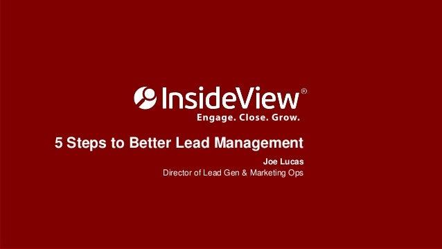 5 Steps to Better Lead Management Joe Lucas Director of Lead Gen & Marketing Ops