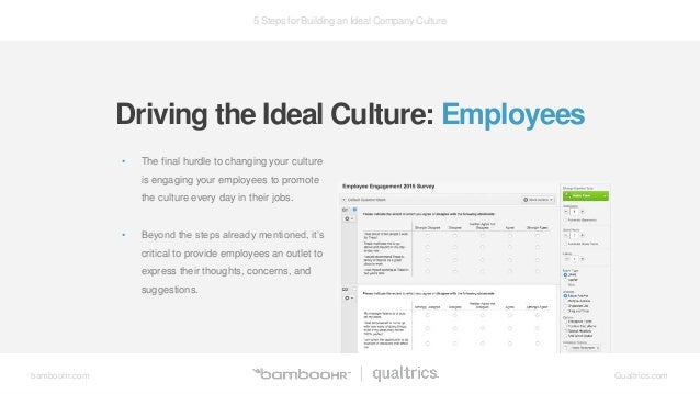 5 Steps for Building an Ideal Company Culture bamboohr.com Qualtrics.com • The final hurdle to changing your culture is en...