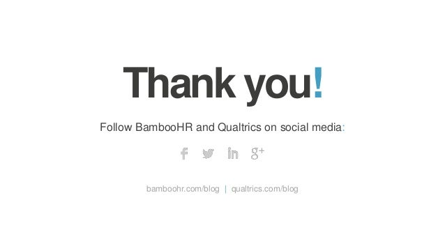 Follow BambooHR and Qualtrics on social media: bamboohr.com/blog   qualtrics.com/blog Thank you!