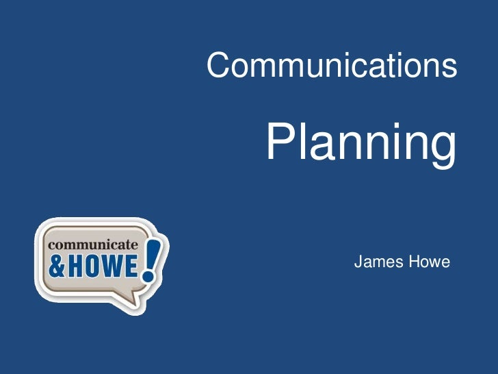 Communications   Planning        James Howe