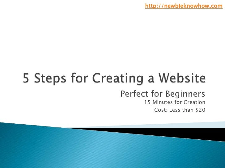 5 Steps for Creating a Website<br />Perfect for Beginners15 Minutes for Creation<br />Cost: Less than $20<br />