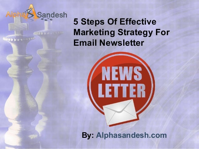 5 Steps Of Effective Marketing Strategy For Email Newsletter By: Alphasandesh.com