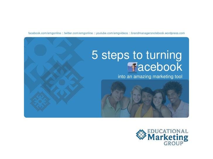 facebook.com/emgonline :: twitter.com/emgonline :: youtube.com/emgvideos :: brandmanagersnotebook.wordpress.com<br />5 ste...