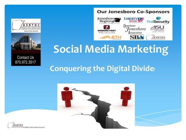Social Media MarketingConquering the Digital Divide!